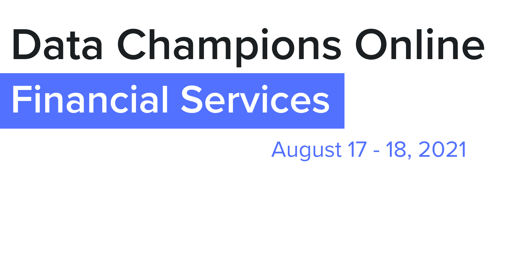 Data Champions Online Financial Services & Executive Think Tanks | August 17 - 18, 2021